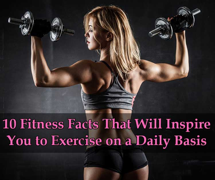 Fitness Facts That Will Inspire You to Exercise on a Daily Basis