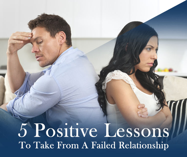 5 Positive Lessons To Take From A Failed Relationship