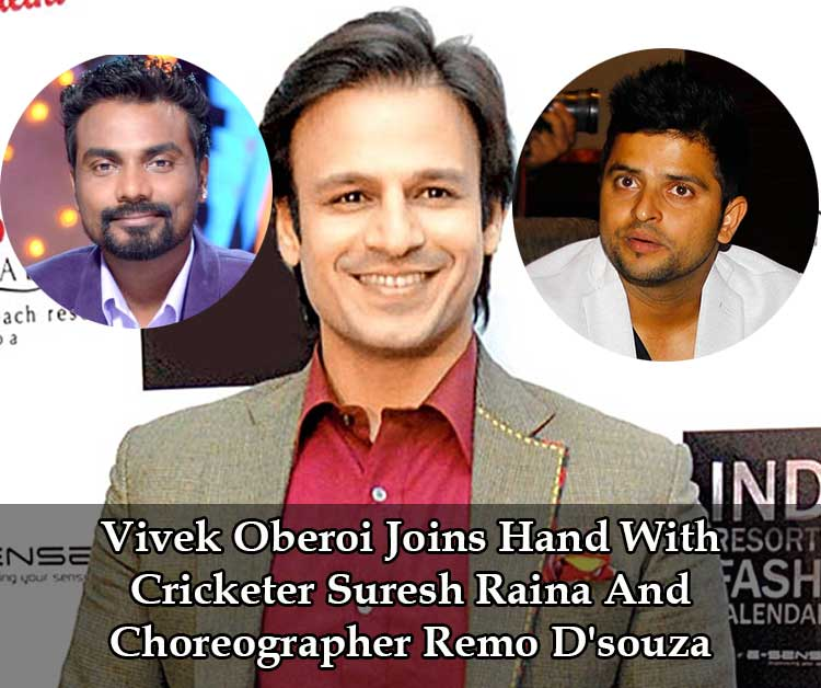 Vivek Oberoi Joins Hand With Cricketer Suresh Raina And Choreographer Remo D'souza