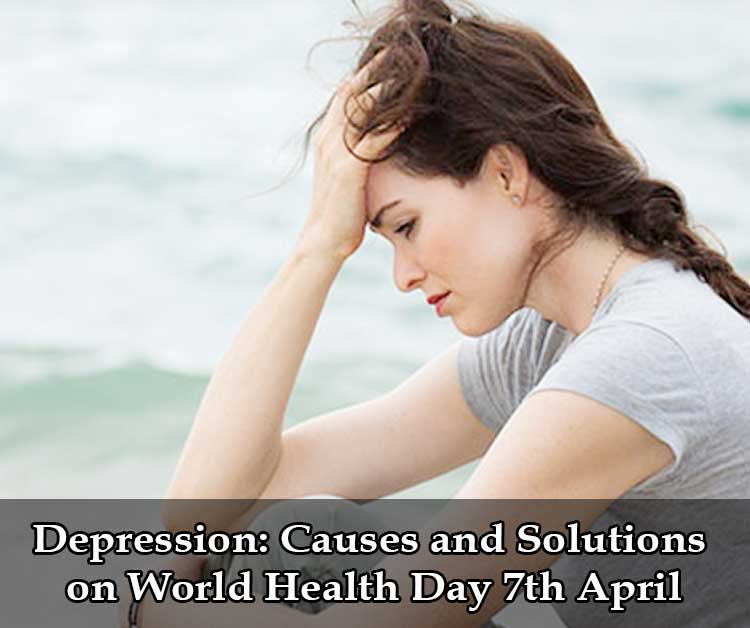 Depression Causes and Solutions on World Health Day