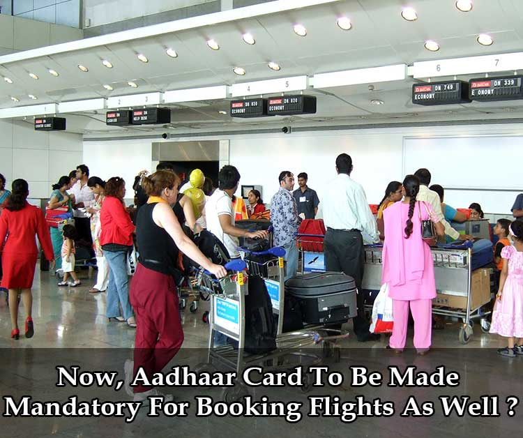 Now, Aadhaar Card To Be Made Mandatory For Booking Flights As Well