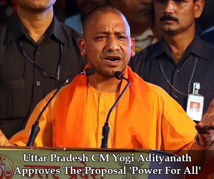 Uttar Pradesh CM Yogi Adityanath Approves The Proposal 'Power For All'