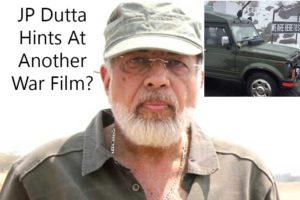 JP Dutta Hints At Another War Film?