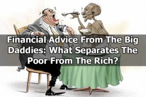 Financial Advice From The Big Daddies: What Separates The Poor From The Rich?